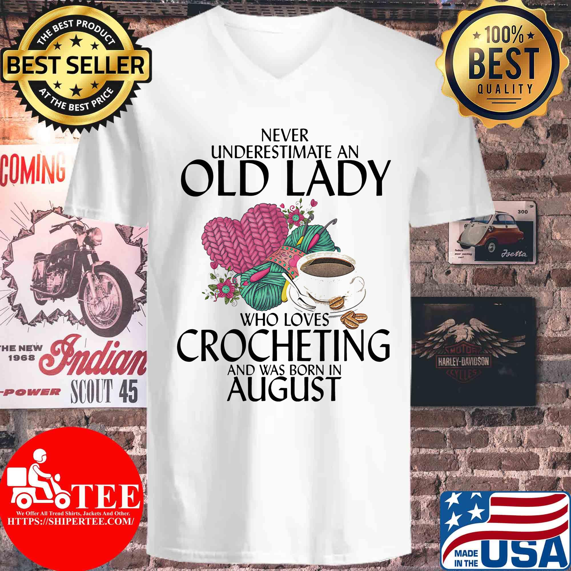 Never underestimate an old lady who knows Crocheting and was born in August s V-neck