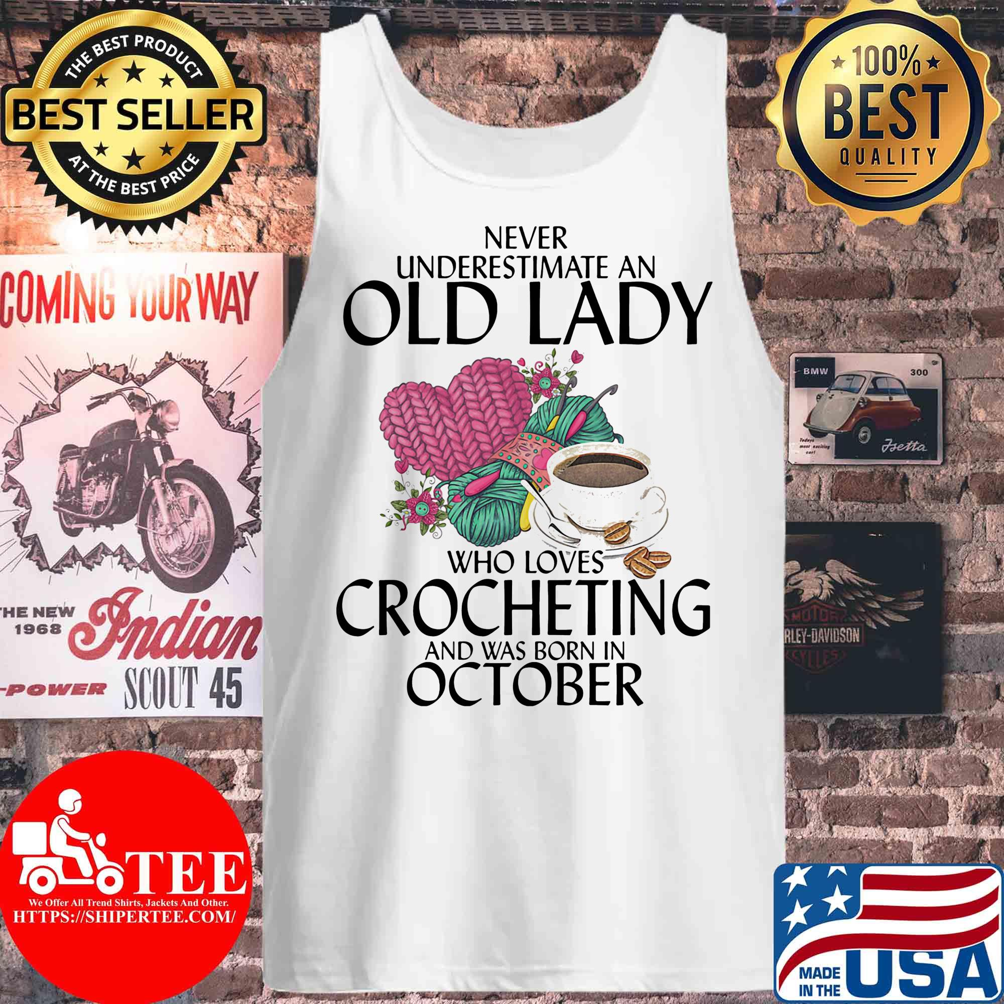 Never underestimate an old lady who knows Crocheting and was born in October s Tank top