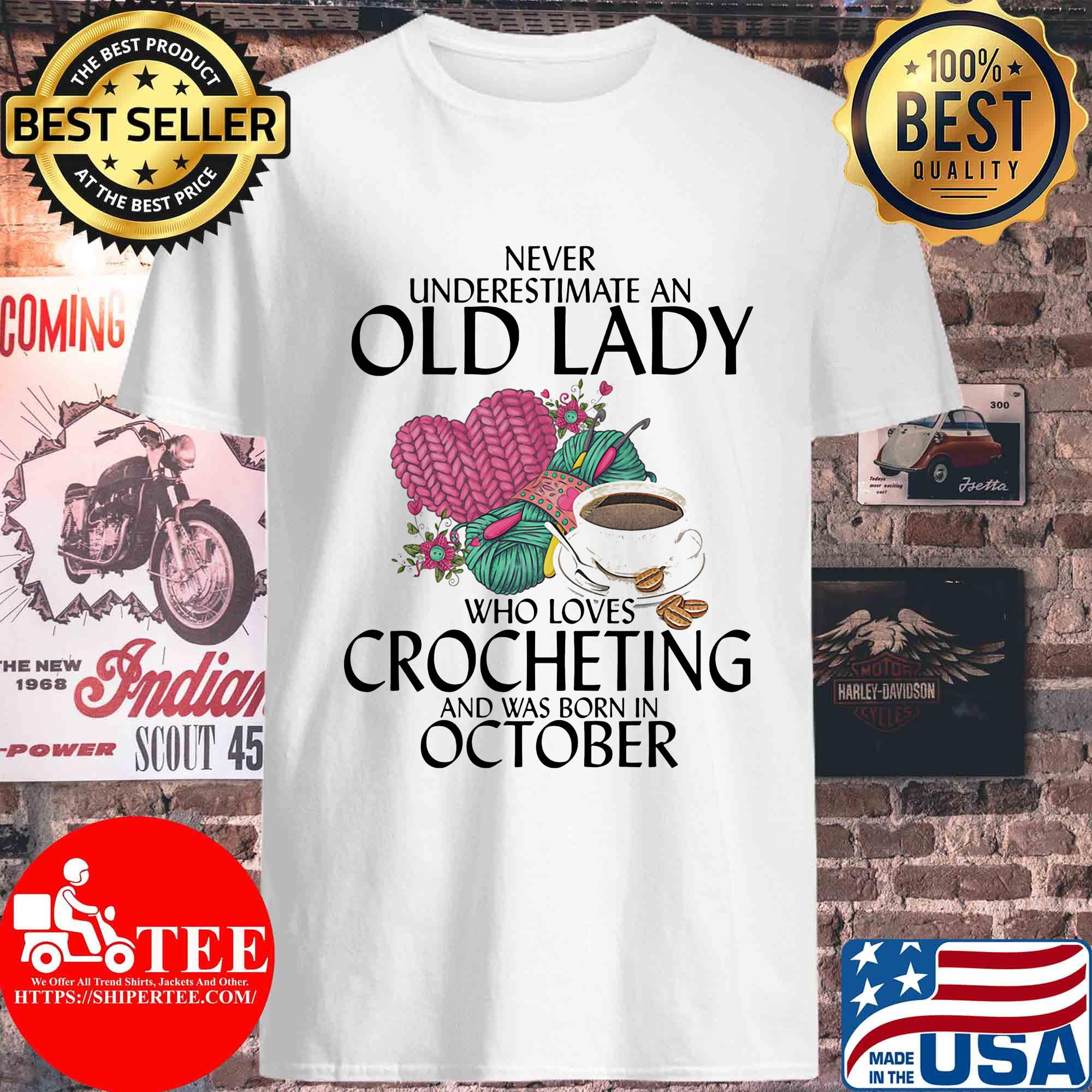 Never underestimate an old lady who knows Crocheting and was born in October s Unisex