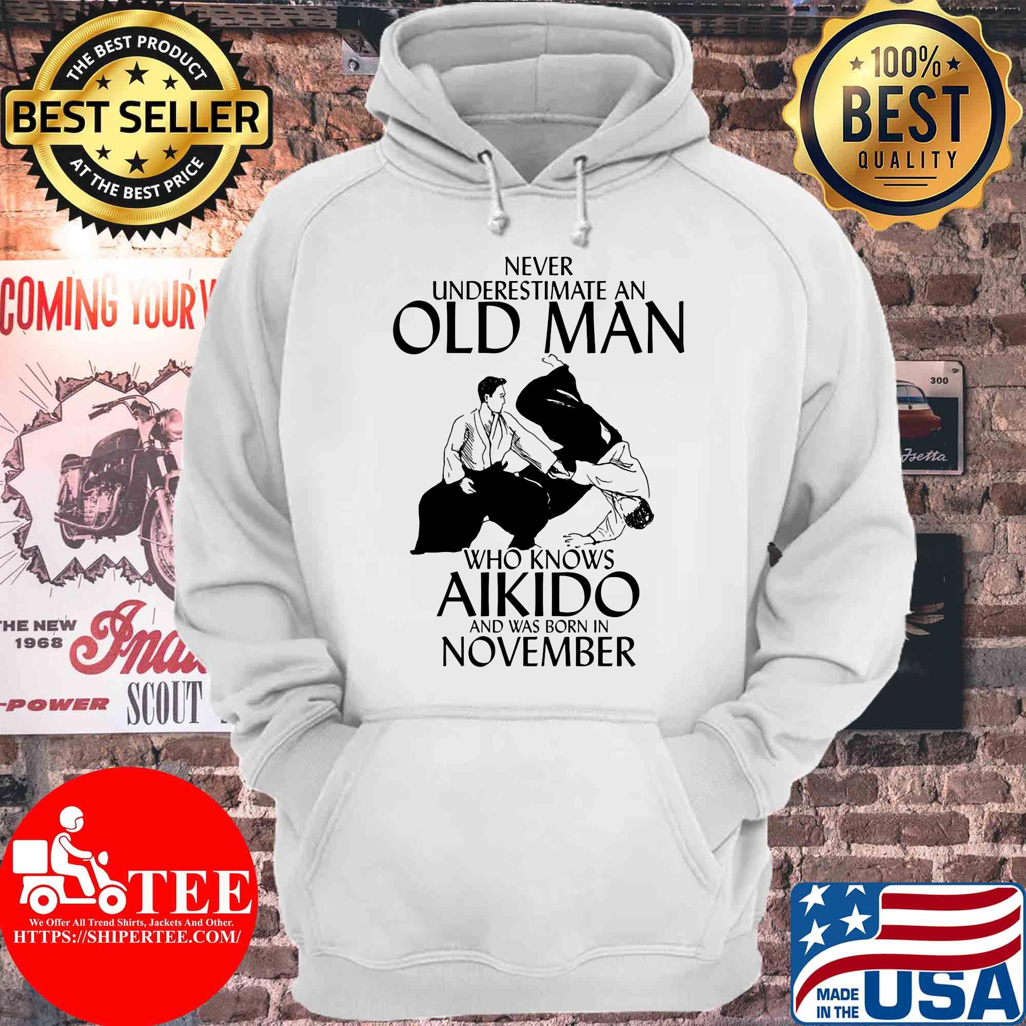 Never underestimate an old man who knows Aikido and was born in November s Hoodie