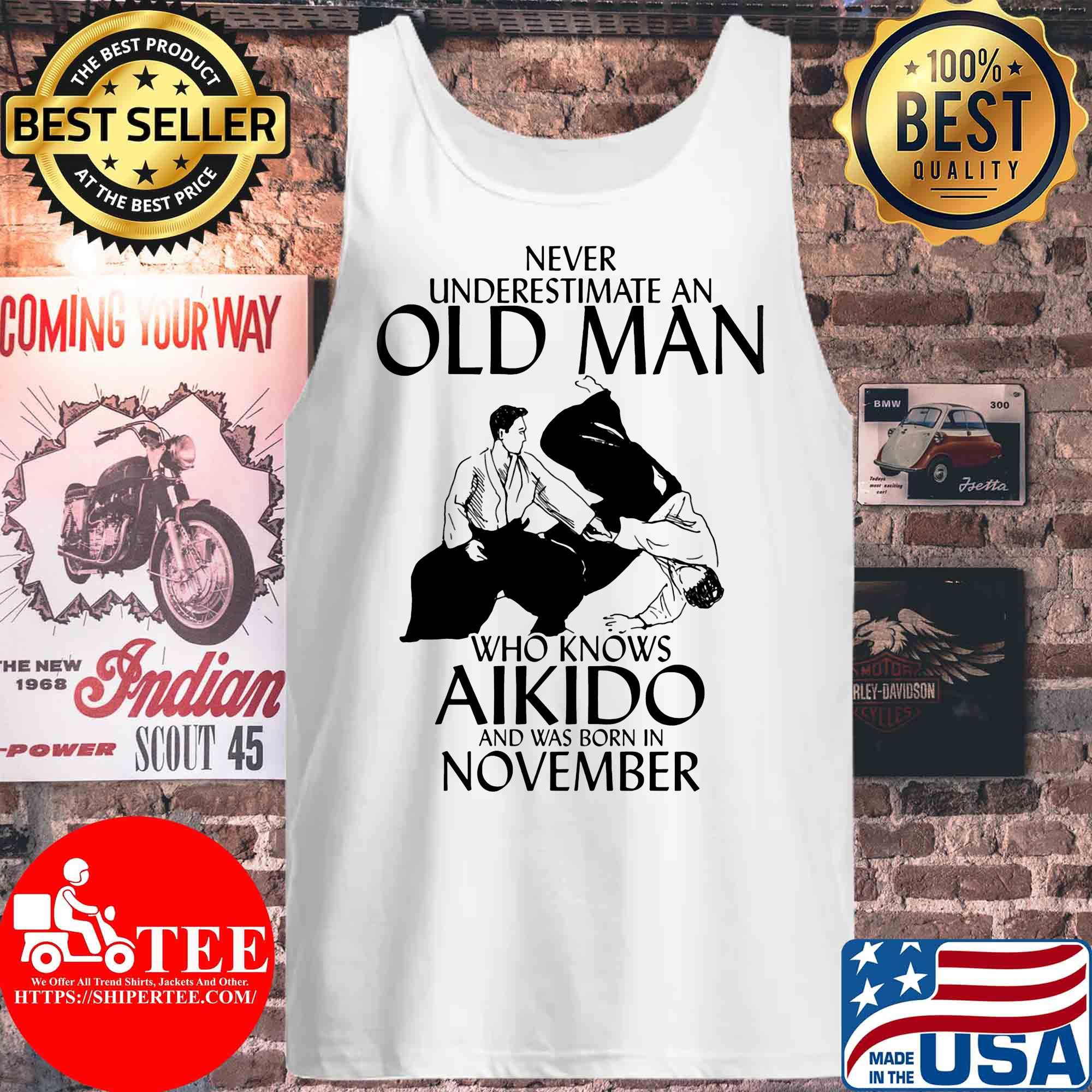 Never underestimate an old man who knows Aikido and was born in November s Tank top