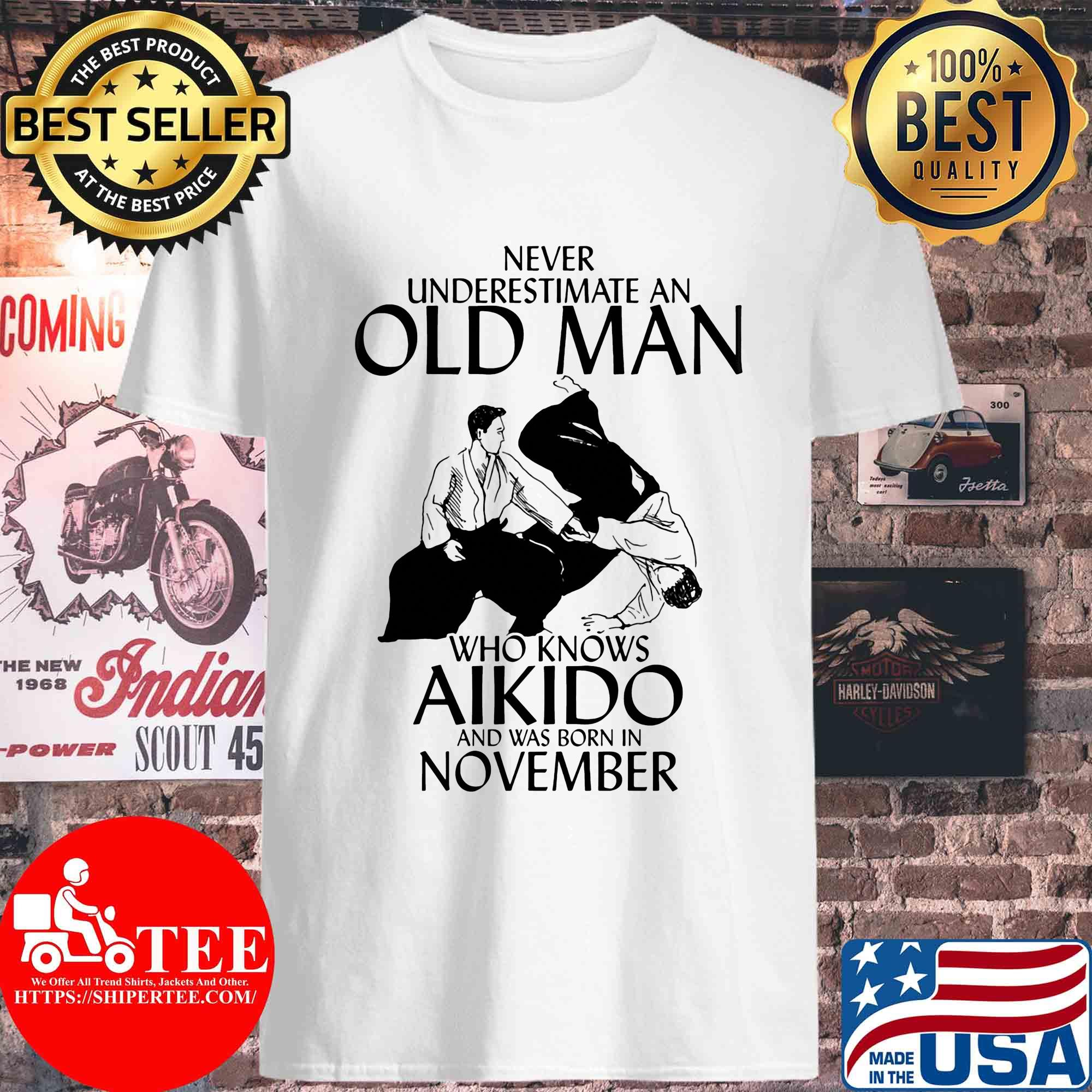Never underestimate an old man who knows Aikido and was born in November s Unisex