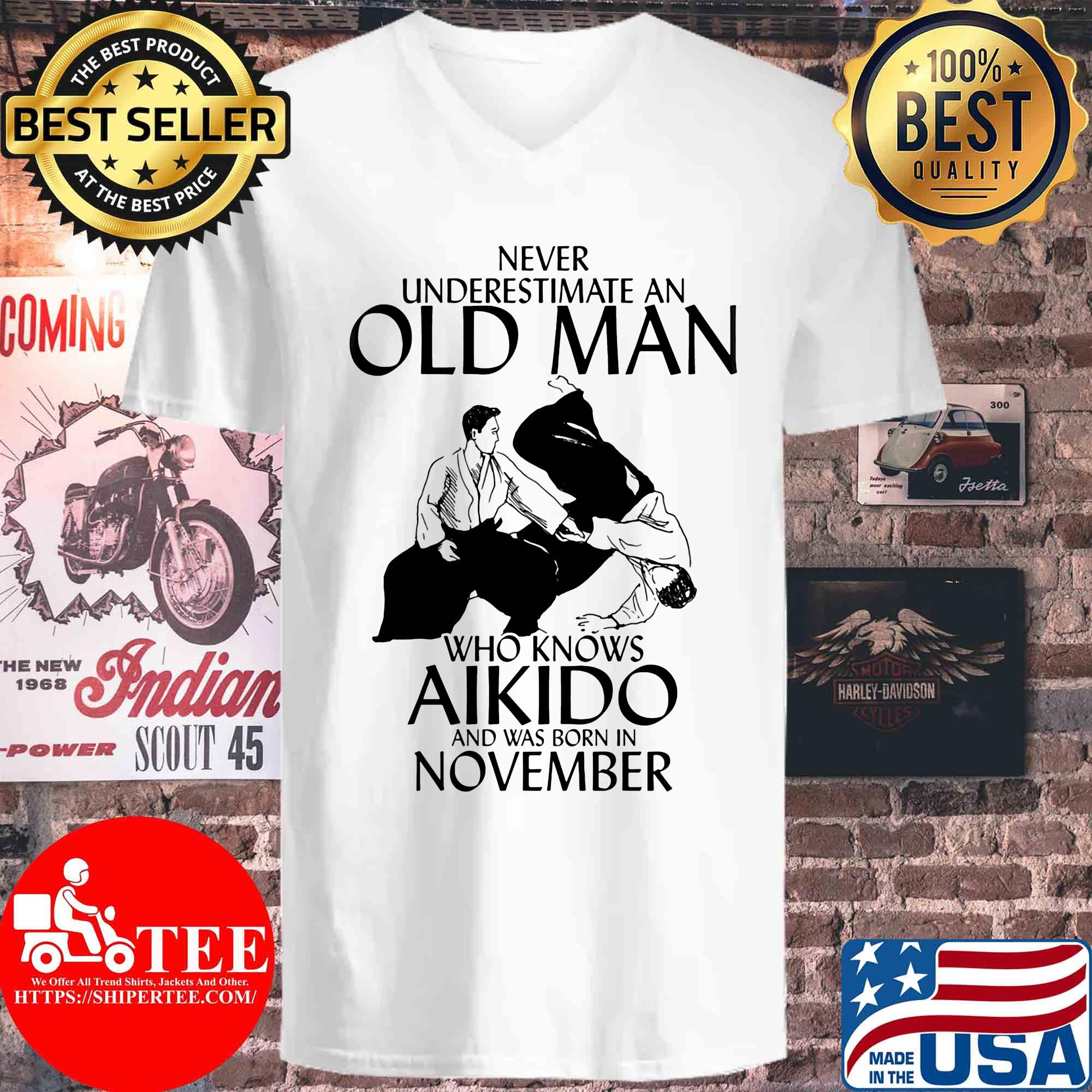 Never underestimate an old man who knows Aikido and was born in November s V-neck