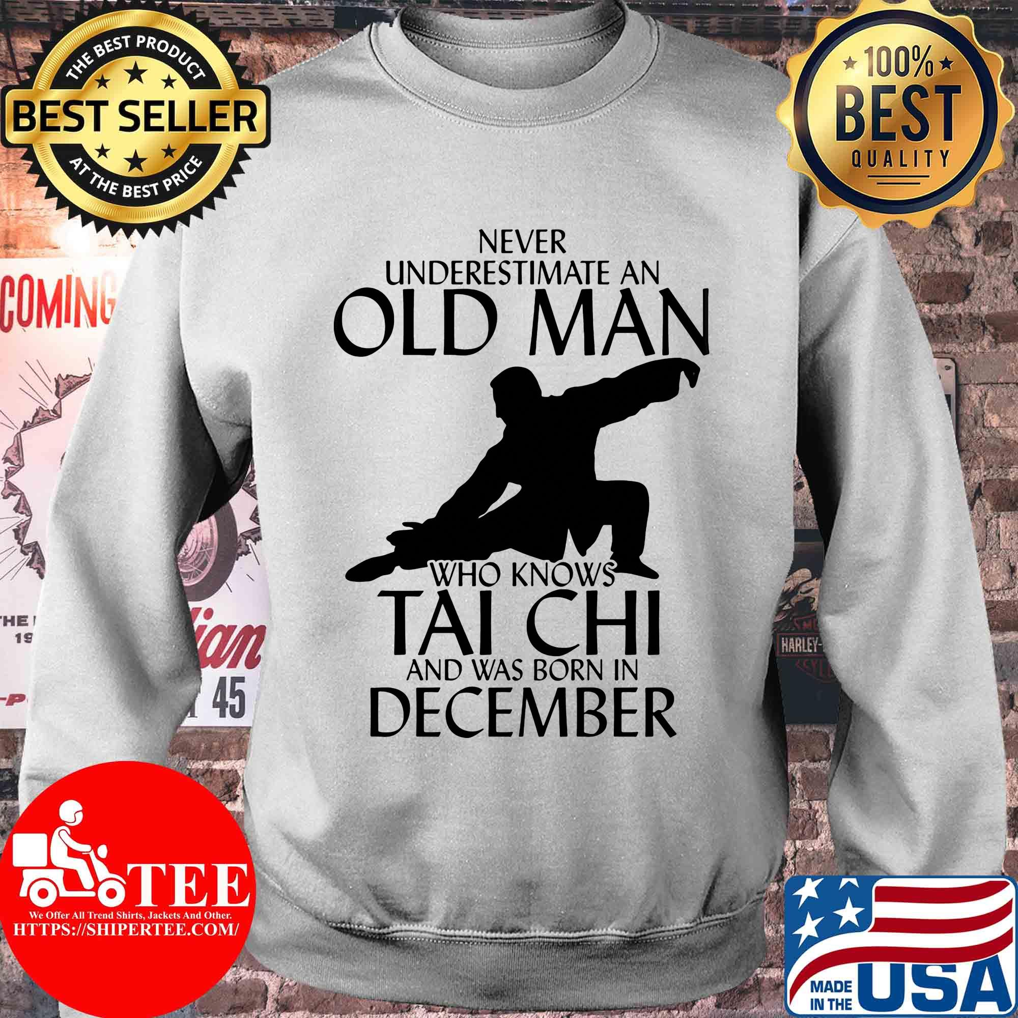 Never underestimate an old man who knows Tai Chi and was born in December shirt