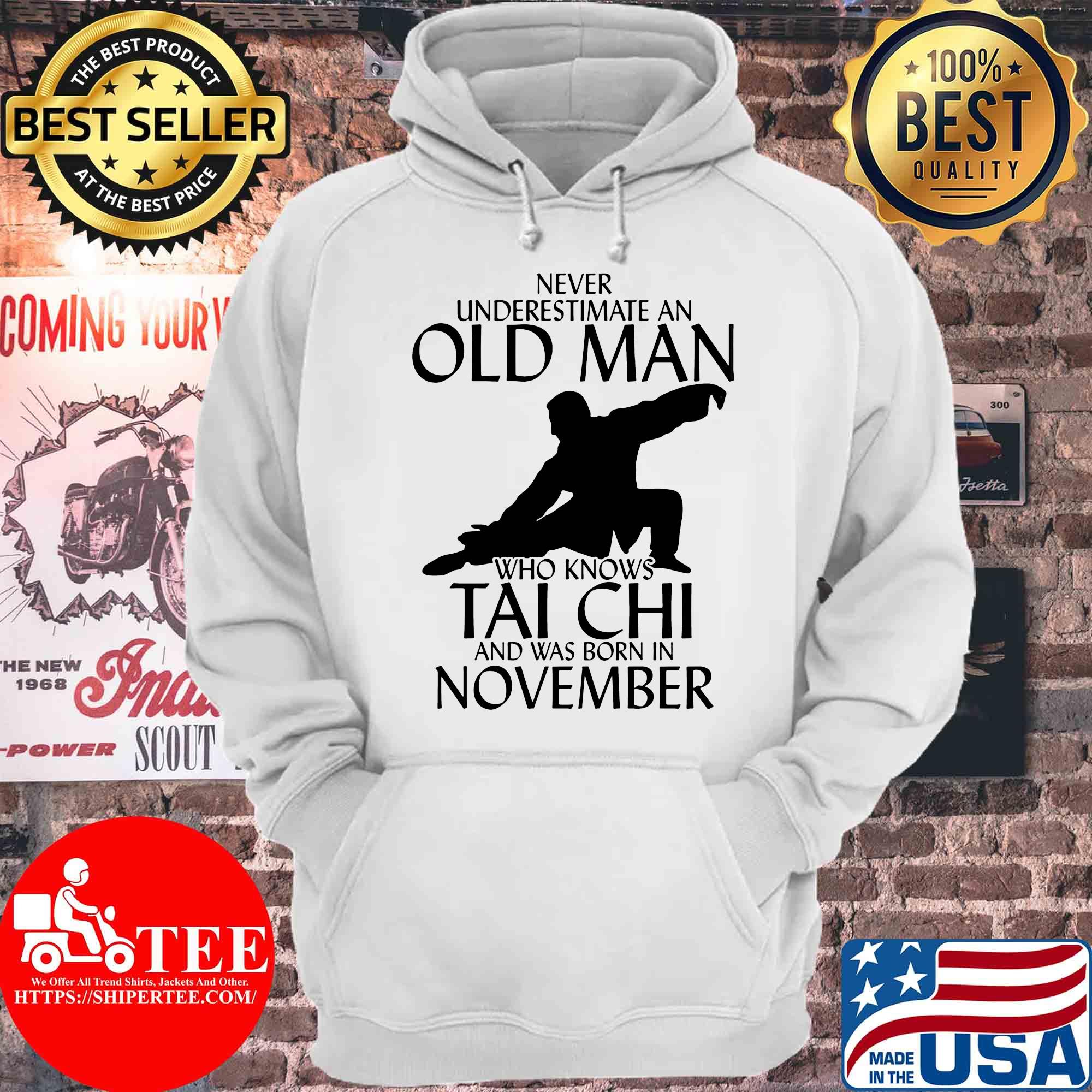 Never underestimate an old man who knows Tai Chi and was born in November s Hoodie