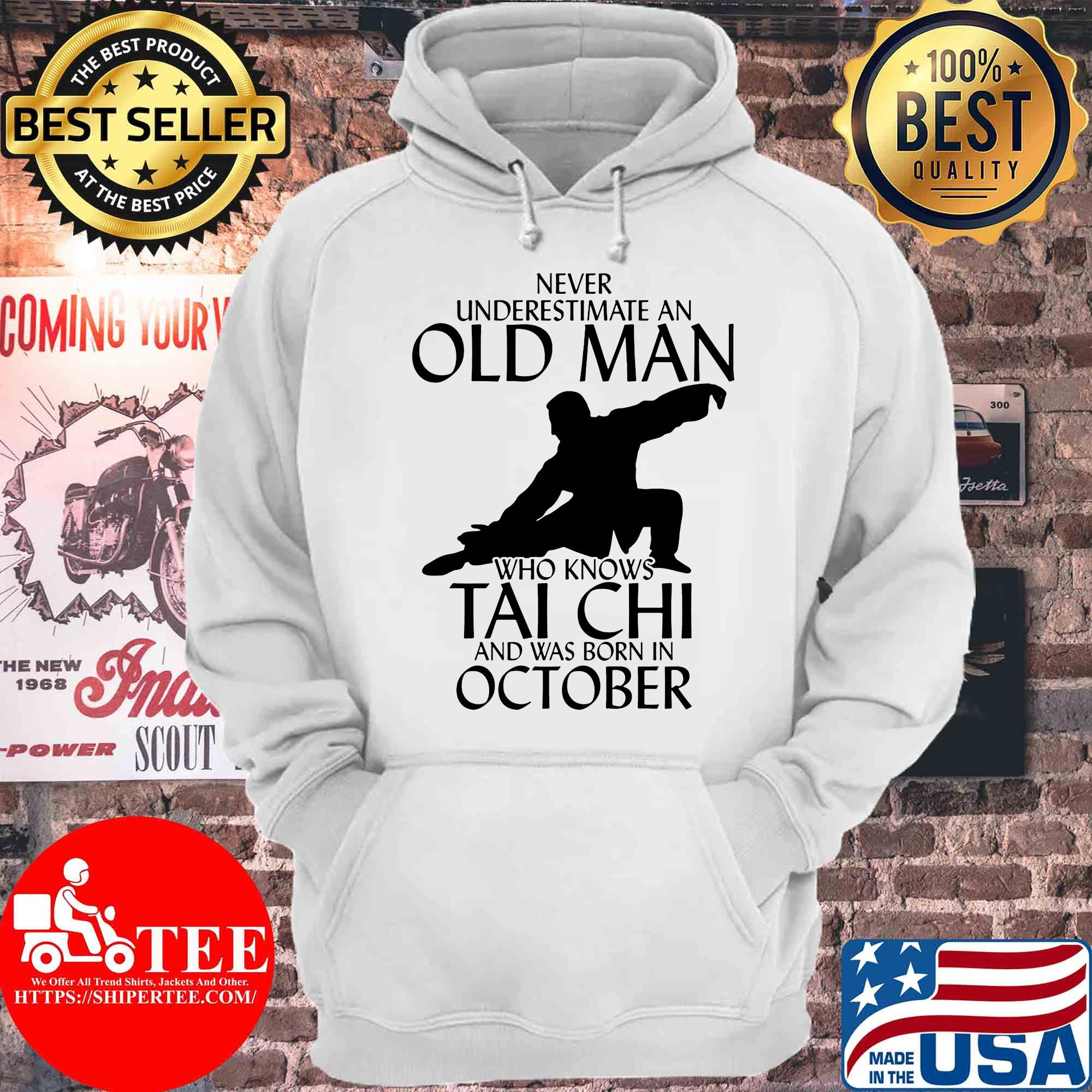 Never underestimate an old man who knows Tai Chi and was born in October s Hoodie