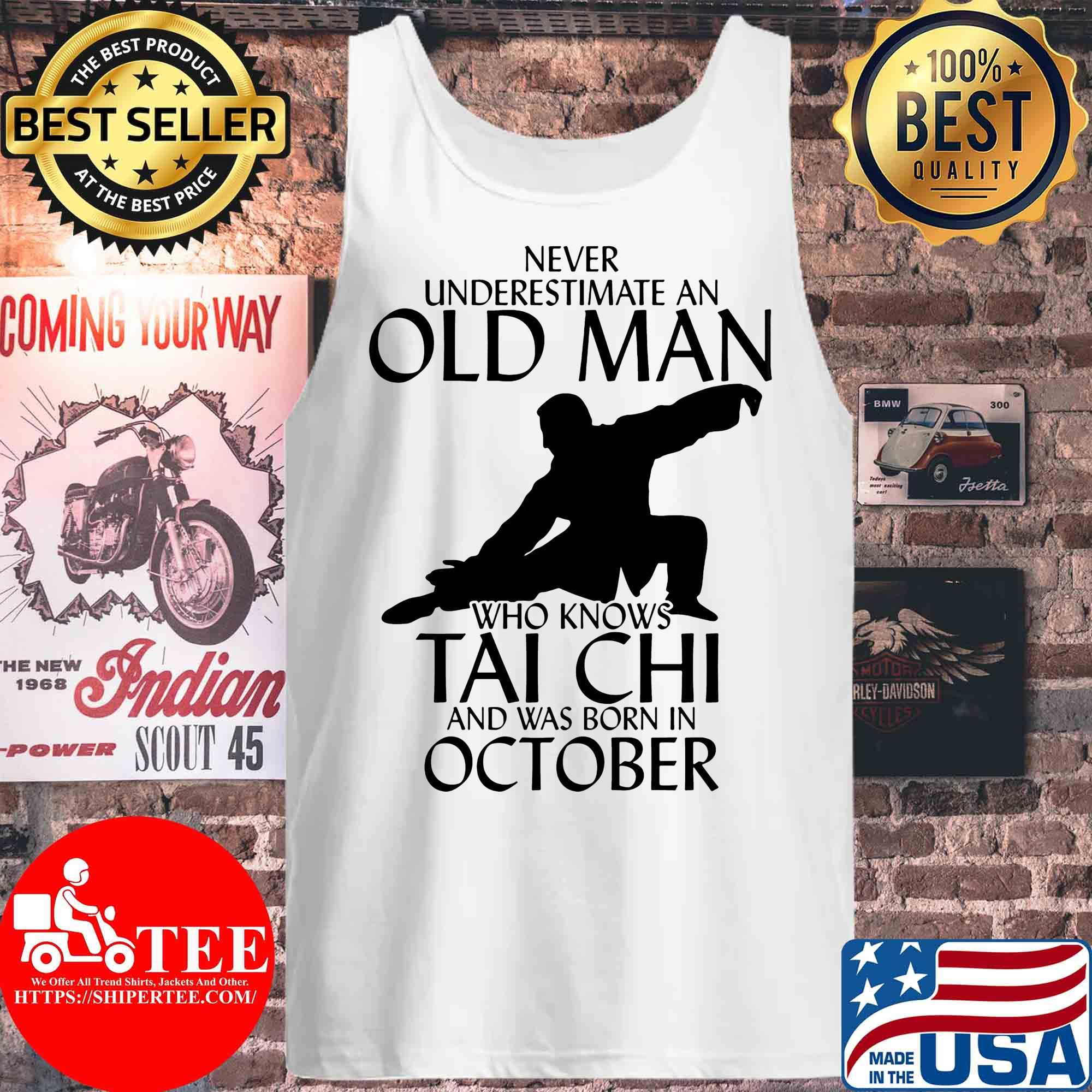 Never underestimate an old man who knows Tai Chi and was born in October s Tank top
