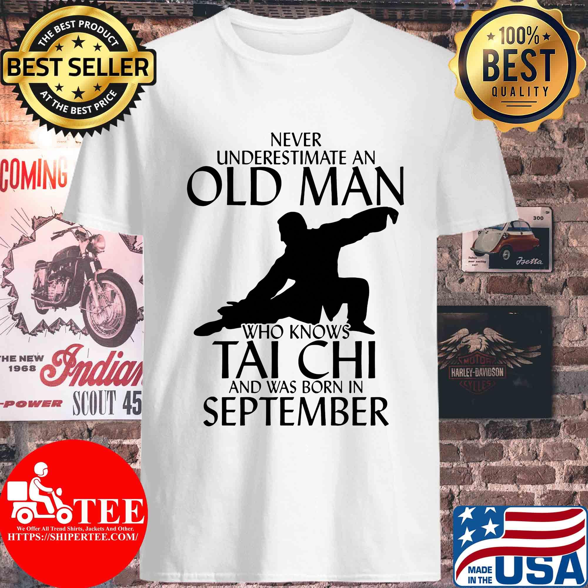 Never underestimate an old man who knows Tai Chi and was born in September s Unisex