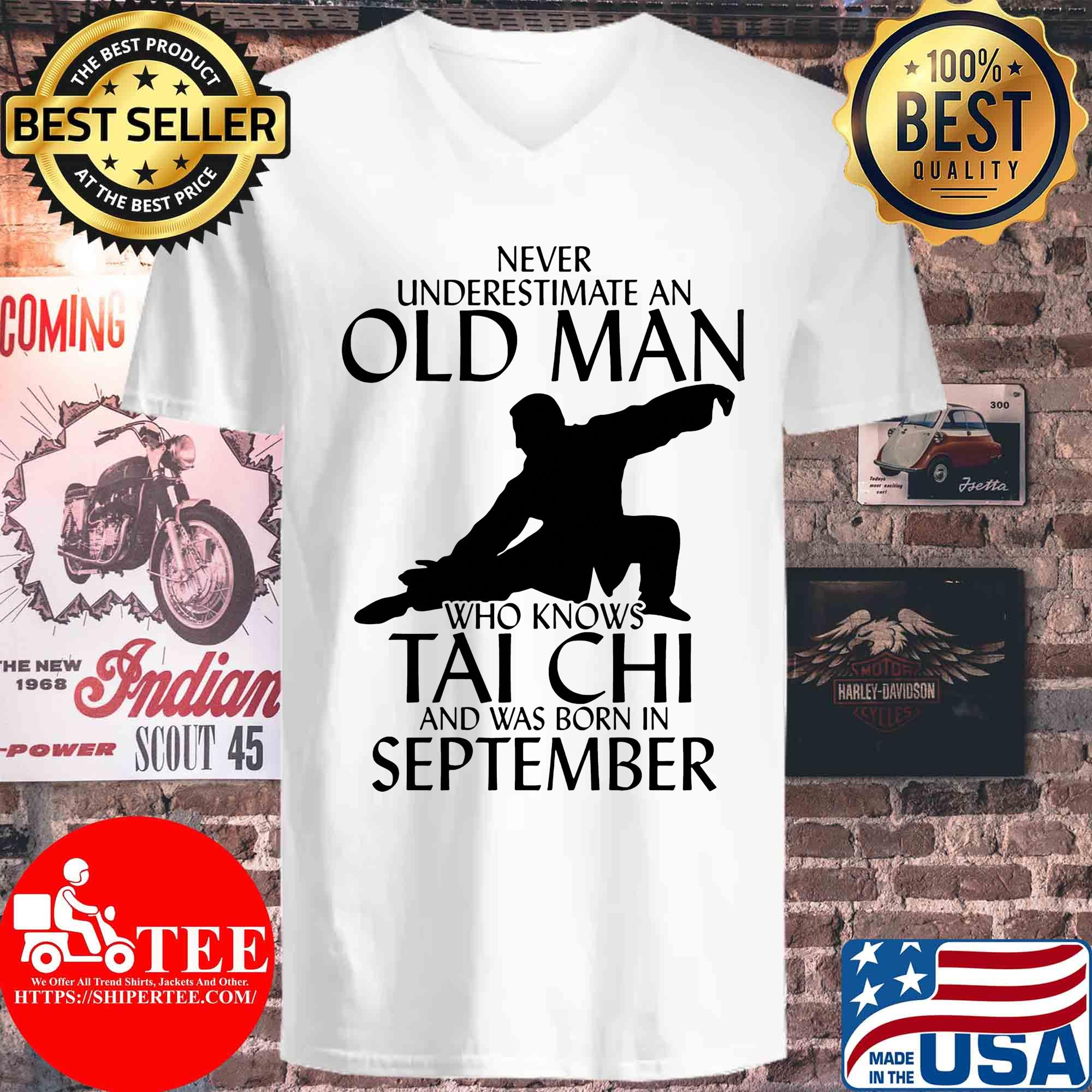 Never underestimate an old man who knows Tai Chi and was born in September s V-neck