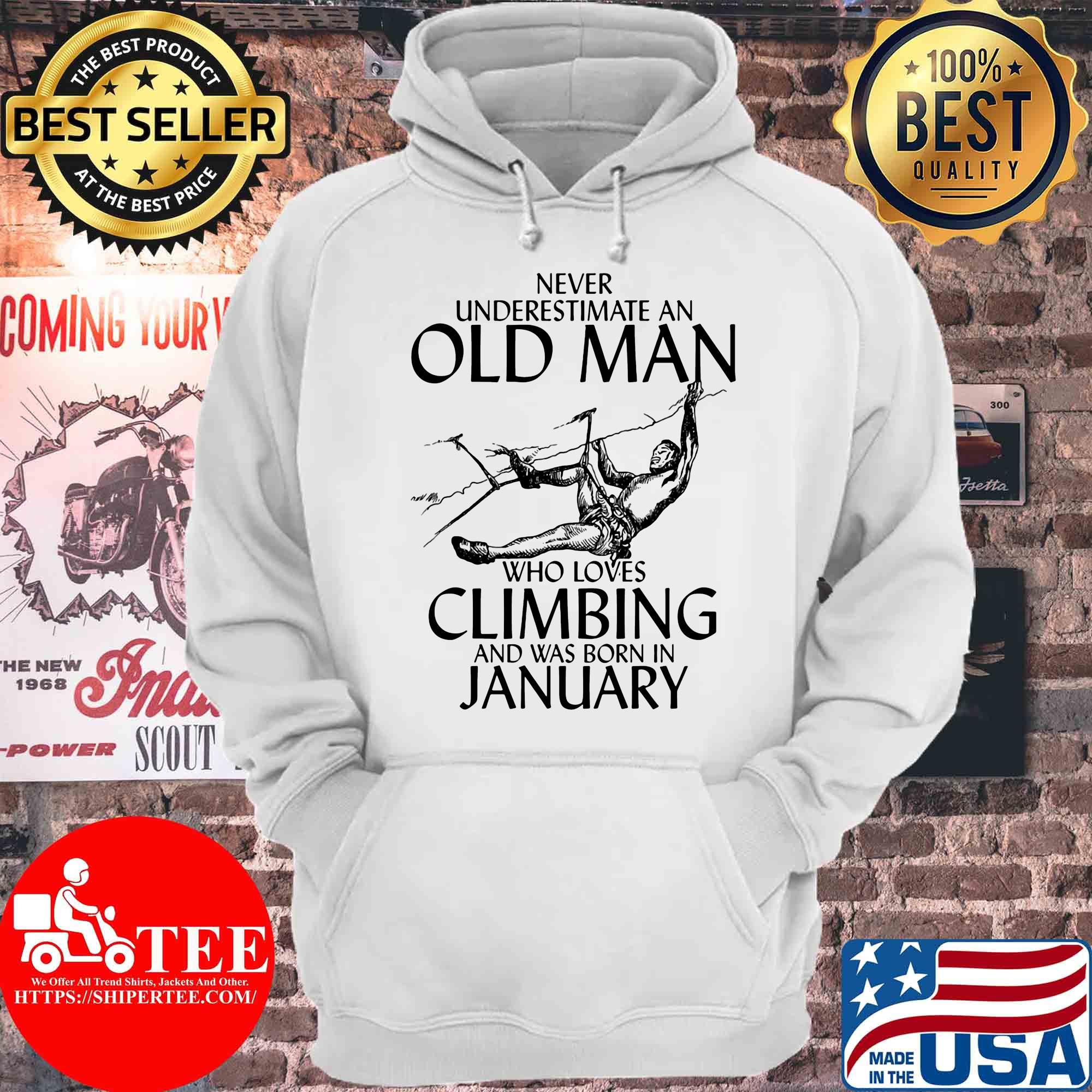 Never underestimate an old man who loves Climbing and was born in January s Hoodie