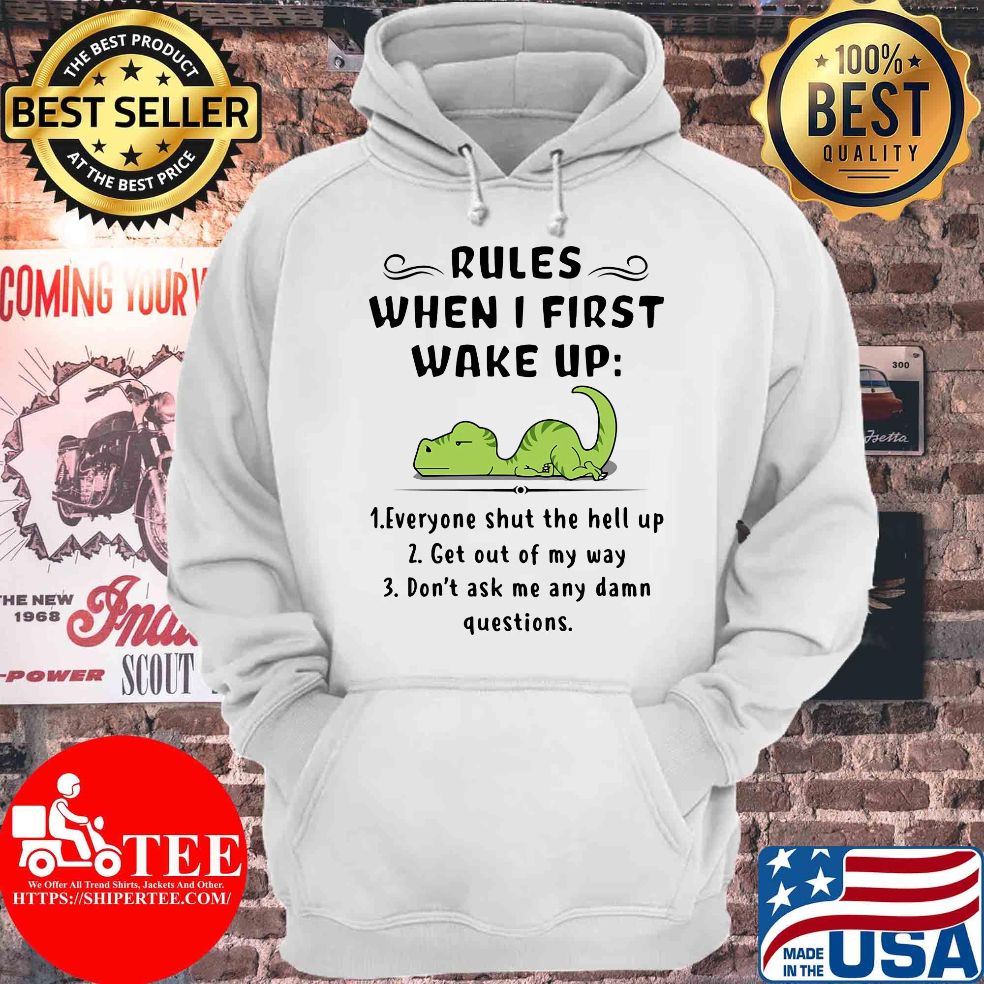 Rules when I first wake up everyone shut the hell up get out of my way T-rex s Hoodie