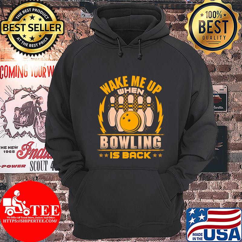 Wake me up when bowling is back s Hoodie