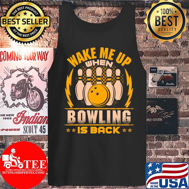Wake me up when bowling is back s Tank top