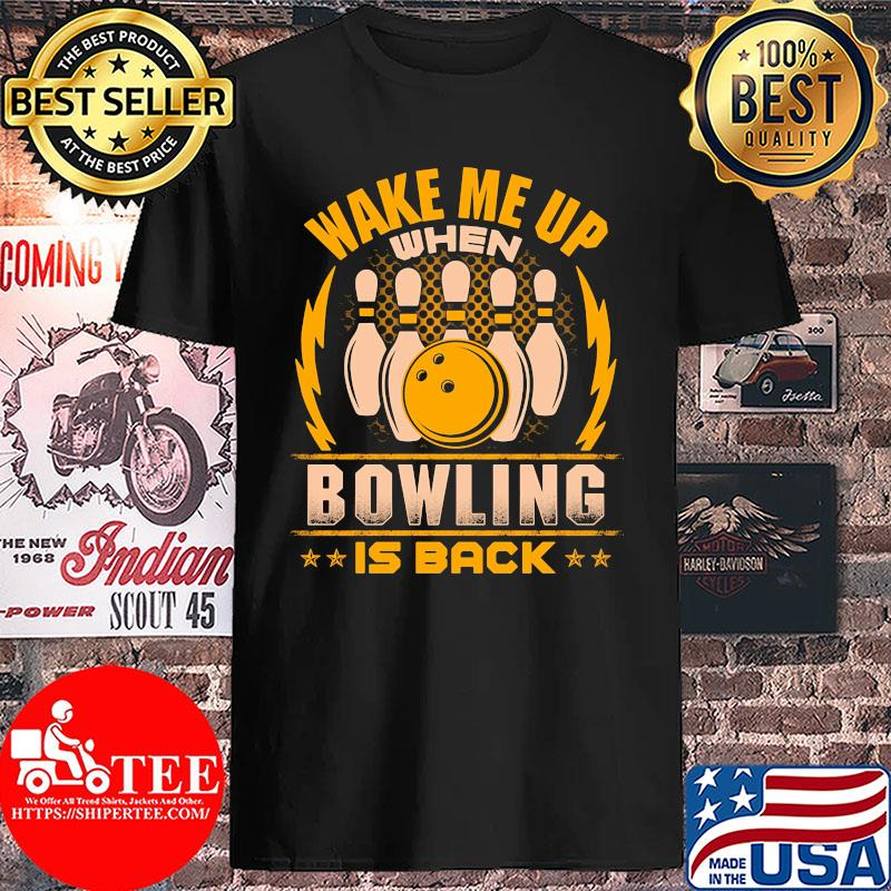 Wake me up when bowling is back s Unisex